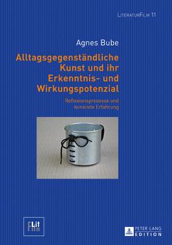 Alltagsgegenständliche Kunst und ihr Erkenntnis- und Wirkungspotenzial von Bube,  Agnes