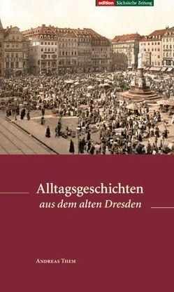 Alltagsgeschichten aus dem alten Dresden von Them,  Andreas