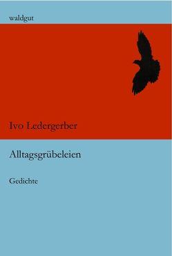 Alltagsgrübeleien von Ledergerber,  Ivo