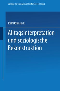 Alltagsinterpretation und soziologische Rekonstruktion von Bohnsack,  Ralf