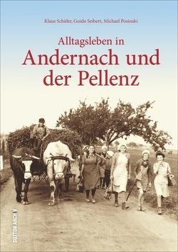 Alltagsleben in Andernach und der Pellenz von Klaus,  Schäfer, Posinski,  Michael, Seibert,  Guido