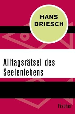 Alltagsrätsel des Seelenlebens von Driesch,  Hans
