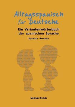Alltagsspanisch für Deutsche von Frech,  Susana
