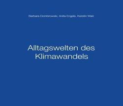 Alltagswelten des Klimawandels von Dombrowski,  Barbara, Engels,  Anita, Walz,  Kerstin