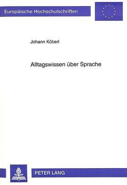 Alltagswissen über Sprache von Köberl,  Johann