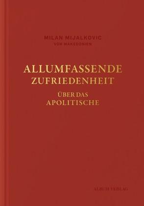 ALLUMFASSENDE ZUFRIEDENHEIT von Mijalkovic,  Milan, Soucek,  Anna