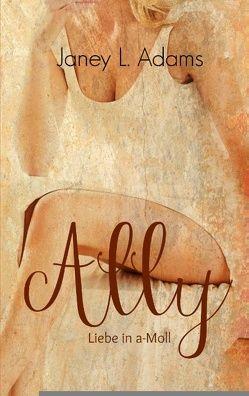 Ally – Liebe in a-Moll von Adams,  Janey L.