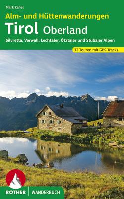 Alm- und Hüttenwanderungen Tirol Oberland von Zahel,  Mark