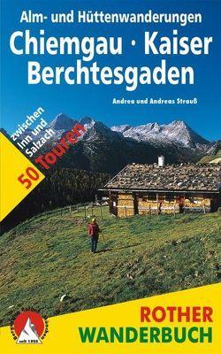 Alm- und Hüttenwanderungen Chiemgau – Kaiser – Berchtesgaden von Strauss,  Andrea, Strauss,  Andreas