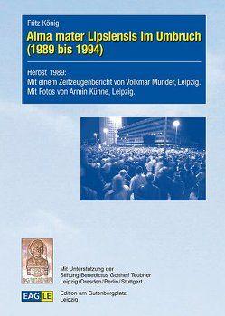 Alma mater Lipsiensis im Umbruch (1989 bis 1994) von König,  Fritz