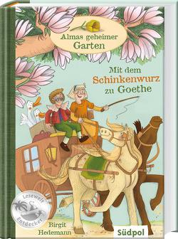 Almas geheimer Garten – Mit dem Schinkenwurz zu Goethe von Ernicke,  Maria, Hedemann,  Birgit
