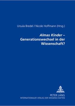 «Almas Kinder» – Generationswechsel in der Wissenschaft? von Bredel,  Ursula, Hoffmann,  Nicole