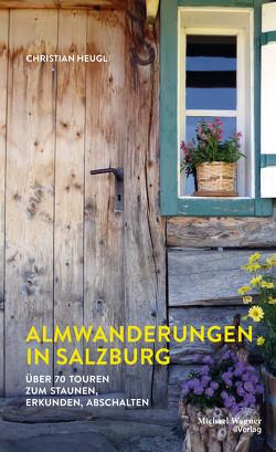 Almwanderungen in Salzburg von Heugl,  Christian