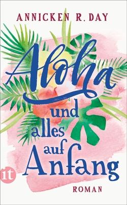Aloha und alles auf Anfang von Day,  Annicken R., Ranzinger,  Elke