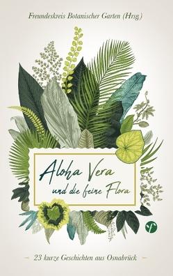 Aloha Vera und die feine Flora von Freundeskreis,  Botanischer Garten