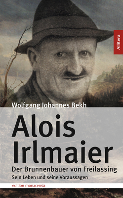 Alois Irlmaier. Der Brunnenbauer von Freilassing von Bekh,  Wolfgang J