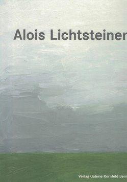 Alois Lichtsteiner. Monographie von Frey,  Tony, Loock,  Ulrich, Schneemann,  Peter, Schneemann,  Susanne, Stettler,  René
