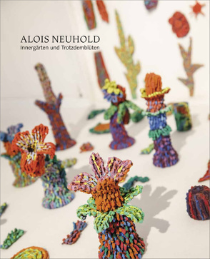 Alois Neuhold – Innergärten und Trotzdemblüten von Neuhold,  Alois, Rauchenberger,  Johannes