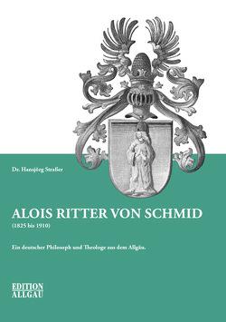 Alois Ritter von Schmid (1825 bis 1910) von Straßer,  Dr. Hansjörg