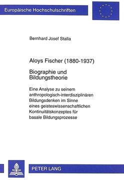 Aloys Fischer (1880-1937)- Biographie und Bildungstheorie von Stalla,  Bernhard