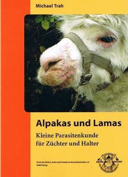 Alpakas und Lamas, Kleine Parasitenkunde für Züchter und Halter von Trah,  Michael