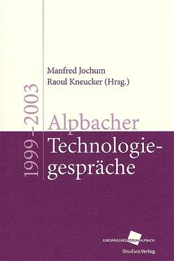 Alpbacher Technologiegespräche 1999 – 2003 von Jochum,  Manfred, Kneucker,  Raoul