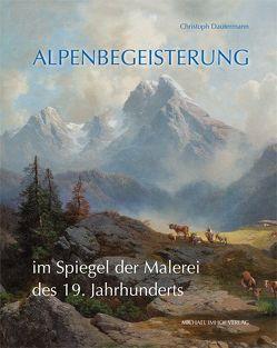 Alpenbegeisterung im Spiegel der Malerei des 19. Jahrhunderts von Dautermann,  Christoph