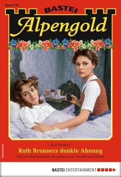 Alpengold 269 – Heimatroman von Wallner,  Rosi