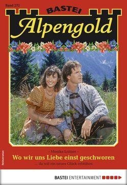Alpengold 272 – Heimatroman von Leitner,  Monika