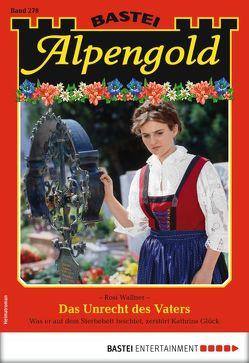 Alpengold 278 – Heimatroman von Wallner,  Rosi