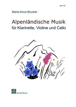 Alpenländische Musik für Klarinette, Violine und Cello von Brucker,  Maria Anna