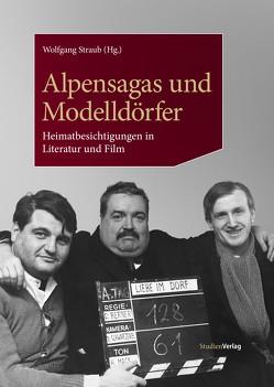 Alpensagas und Modelldörfer von Straub,  Wolfgang