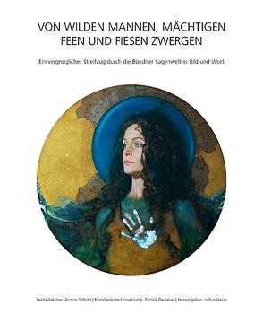 VON WILDEN MANNEN, MÄCHTIGEN FEEN UND FIESEN ZWERGEN von culturAlpina Förderverein & Verlag, Devonas,  Patrick, Schütz,  Andrin