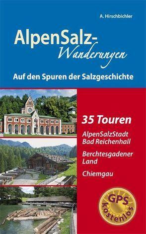 AlpenSalz-Wanderungen Auf den Spuren der Salzgeschichte von Hirschbichler,  Albert