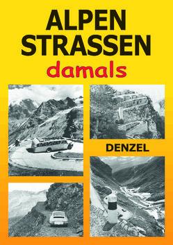 Alpenstraßen damals von Denzel,  Harald