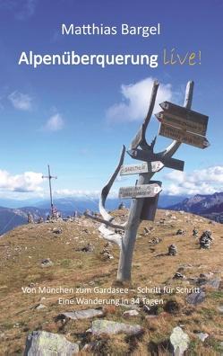 Alpenüberquerung live! von Bargel,  Matthias