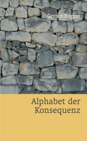 Alphabet der Konsequenz von Ragger,  Gernot