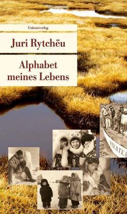 Alphabet meines Lebens von Leetz,  Antje, Rytchëu,  Juri