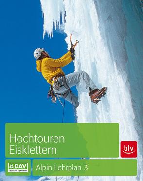 Alpin-Lehrplan 3: Hochtouren – Eisklettern von Dick,  Andreas, Geyer,  Peter