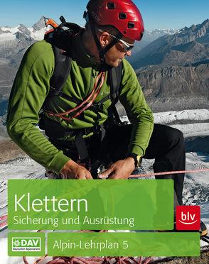 Alpin-Lehrplan 5: Klettern – Sicherung und Ausrüstung von Semmel,  Chris