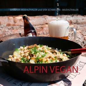 Alpin vegan von Muehlthaler,  Barbara, Schweizer - Muehlthaler,  Sita
