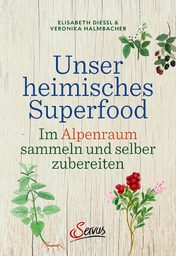 Alpines Superfood von Dießl,  Elisabeth, Halmbacher,  Veronika