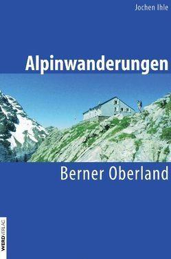 Alpinwanderungen Berner Oberland von Ihle,  Jochen