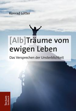 [Alp]Träume vom ewigen Leben von Lotter,  Konrad