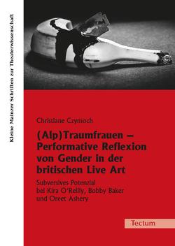 (Alp)Traumfrauen – Performative Reflexion von Gender in der britischen Live Art von Czymoch,  Christiane