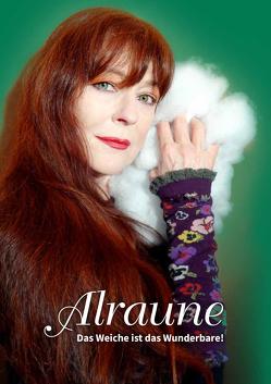 ALRAUNE – Das Weiche ist das Wunderbare! von Alraune Siebert,  Stefanie