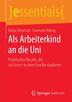 Als Arbeiterkind an die Uni von König,  Evamarie, Urbatsch,  Katja