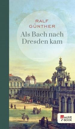 Als Bach nach Dresden kam von Günther,  Ralf, Katzschke,  Jan