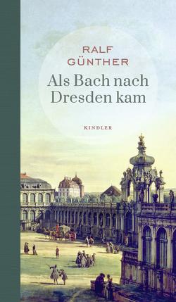 Als Bach nach Dresden kam von Günther,  Ralf
