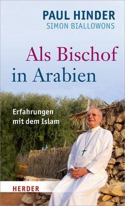 Als Bischof in Arabien von Biallowons,  Simon, Hinder,  Paul